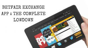 The Betfair Exchange App- The Complete Lowdown